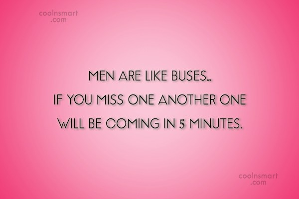 Funny Men Quotes Quote: MEN ARE LIKE BUSES… IF YOU MISS...