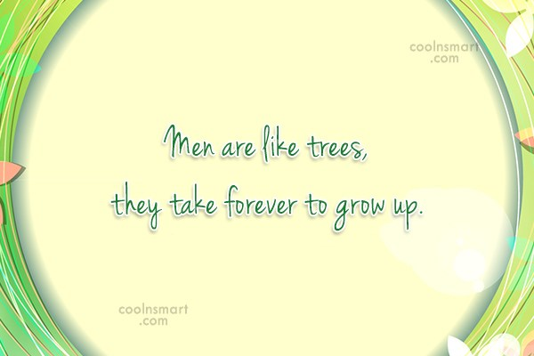Funny Men Quotes Quote: Men are like trees, they take forever...