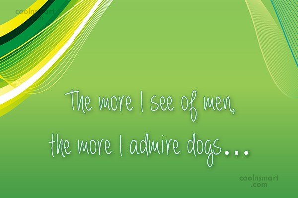 Funny Men Quotes Quote: The more I see of men, the...