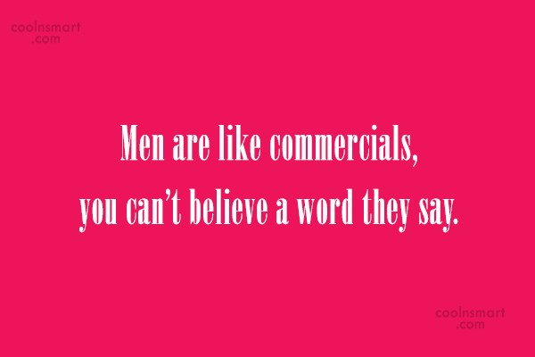 Funny Men Quotes Quote: Men are like commercials, you can't believe...