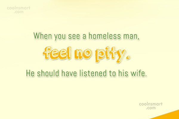 Funny Men Quotes Quote: When you see a homeless man, feel...