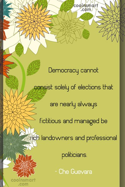 Quote: Democracy cannot consist solely of elections that...