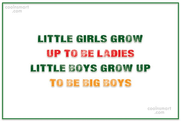 Funny Men Quotes Quote: Little girls grow up to be ladies…Little...