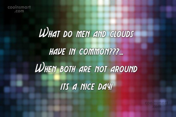 Funny Men Quotes Quote: What do men and clouds have in...