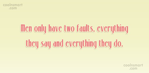 Funny Men Quotes Quote: Men only have two faults, everything they...