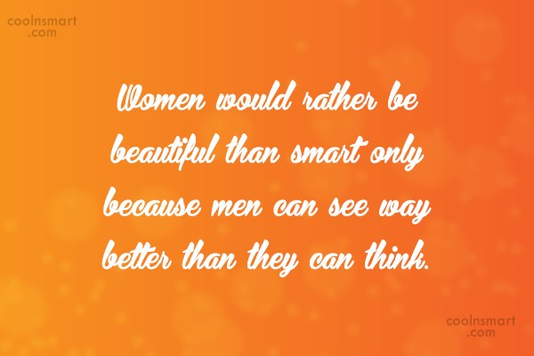 Funny Men Quotes Quote: Women would rather be beautiful than smart...