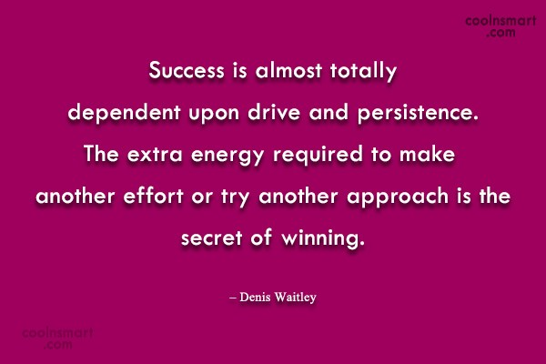 Success Quote: Success is almost totally dependent upon drive...