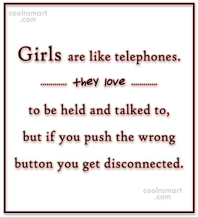 Girly Quote: Girls are like telephones.they love to be...