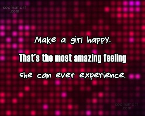Girly Quote: Make a girl happy. That's the most...