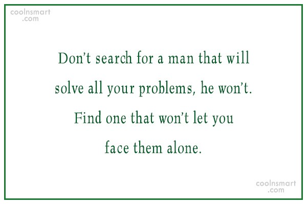 Girly Quote: Don't search for a man that will...