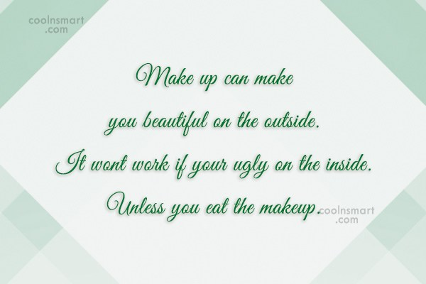 Girly Quote: Make up can make you beautiful on...
