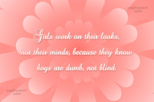 Girly Quote: Girls work on their looks, not their...