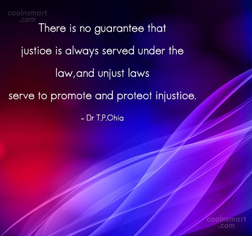 Justice Quote: There is no guarantee that justice is...