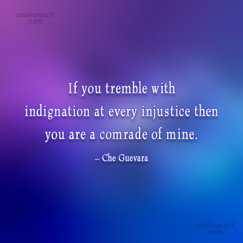 Justice Quote: If you tremble with indignation at every...