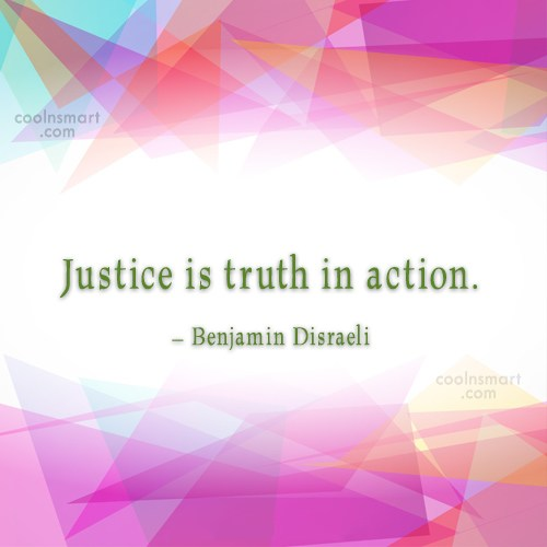 Justice Quote: Justice is truth in action. – Benjamin...