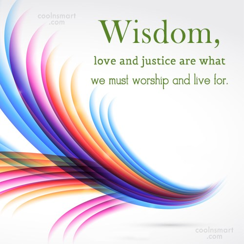 Justice Quote: Wisdom, love and justice are what we...