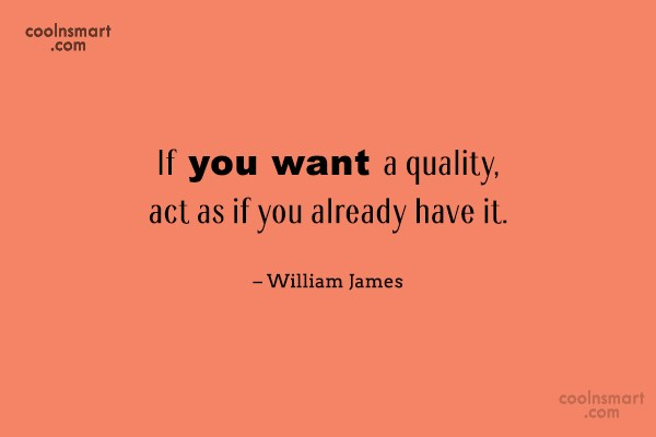 Self Help Quote: If you want a quality, act as...