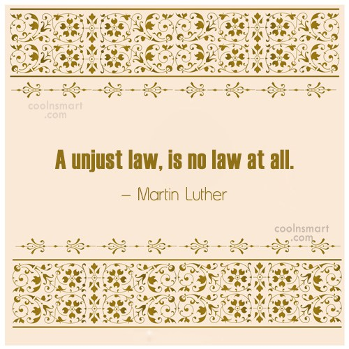Quote: A unjust law, is no law at...