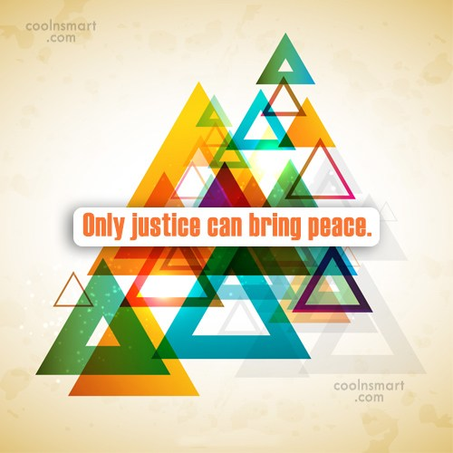 Peace Quote: Only justice can bring peace.