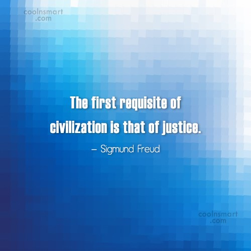 Justice Quote: The first requisite of civilization is that...