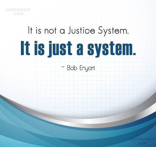 Quote: It is not a Justice System. It...