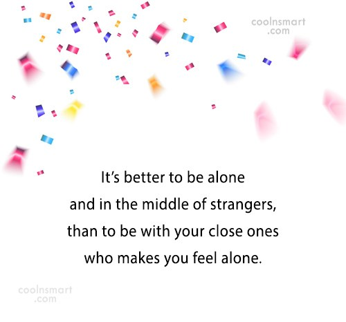 Loneliness Quote: It's better to be alone and in...