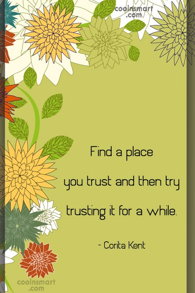 Quote: Find a place you trust and then...