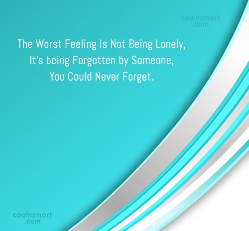 Sad Quote: The Worst Feeling Is Not Being Lonely,...