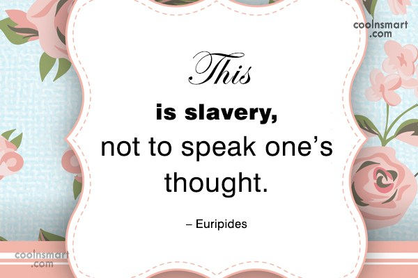 Quote: This is slavery, not to speak one's...