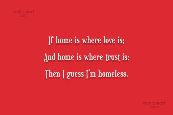Loneliness Quote: If home is where love is; And...