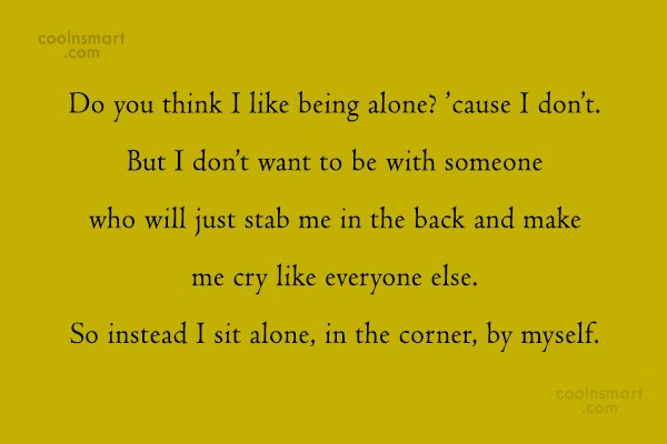 Sad Quote: Do you think I like being alone?...