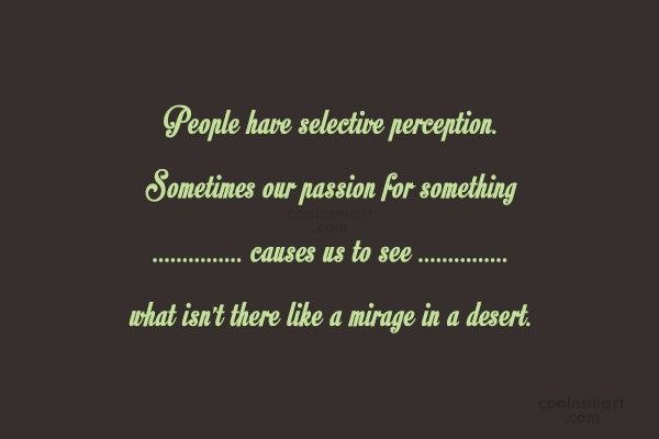 Passion Quote: People have selective perception. Sometimes our passion...