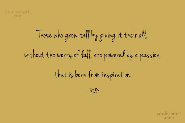 Passion Quote: Those who grow tall by giving it...