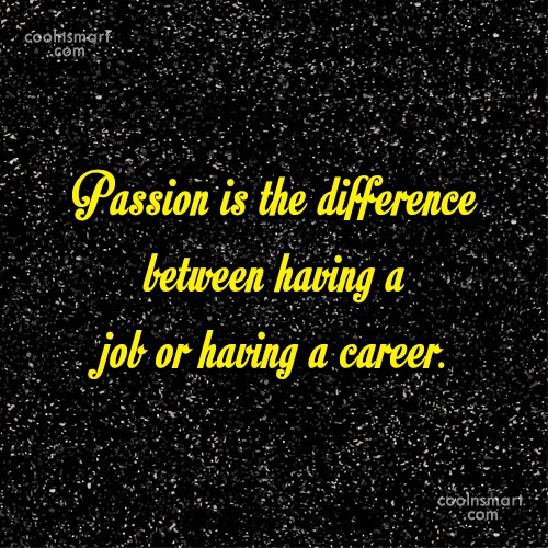 Passion Quote: Passion is the difference between having a...