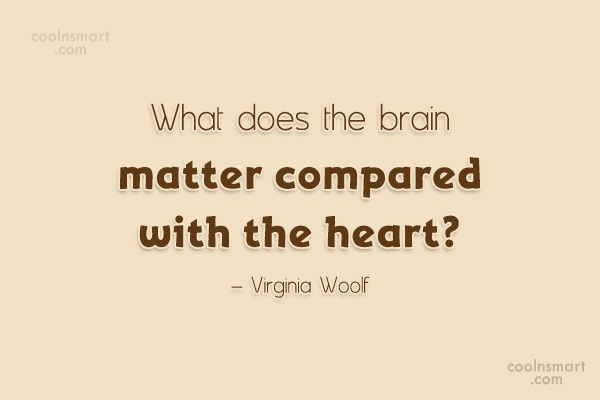 Quote: What does the brain matter compared with...