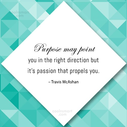 Passion Quote: Purpose may point you in the right...