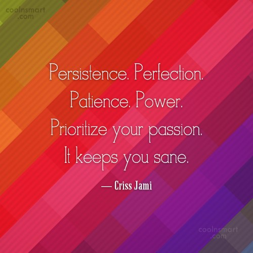 Power Quote: Persistence. Perfection. Patience. Power. Prioritize your passion....