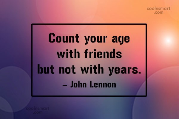 Quote: Count your age with friends but not...