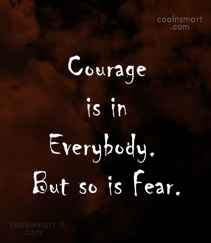 Quote: Courage is in Everybody. But so is...