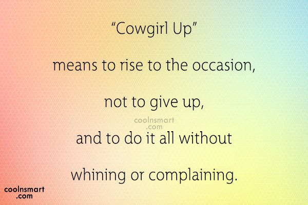 "Cowboy Quote: ""Cowgirl Up"" means to rise to the..."
