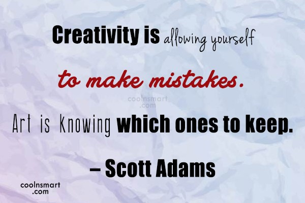 Quote: Creativity is allowing yourself to make mistakes....
