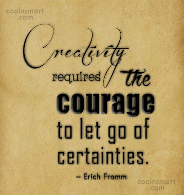 Quote: Creativity requires the courage to let go...