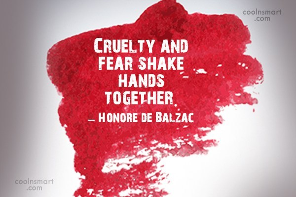 Quote: Cruelty and fear shake hands together. –...