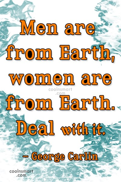 Funny Women Quotes Quote: Men are from Earth, women are from...