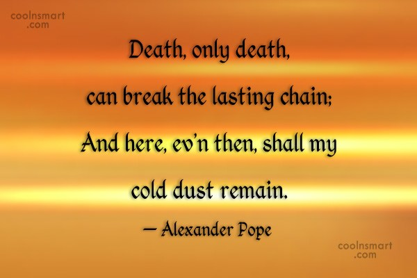 Death Quote: Death, only death, can break the lasting...