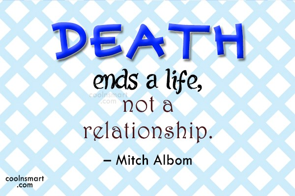 Death Quote: Death ends a life, not a relationship....