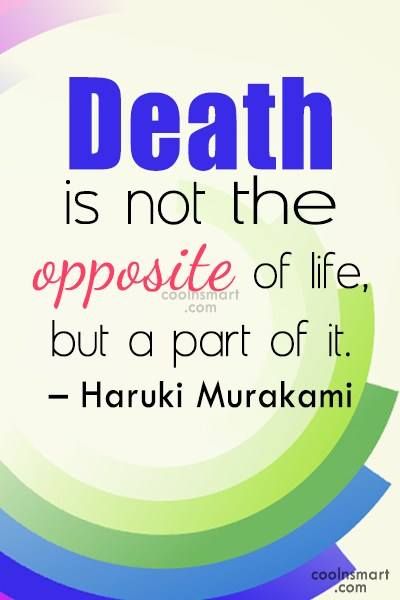 Death Quote: Death is not the opposite of life,...