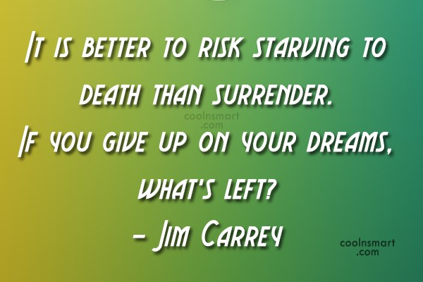 Dream Quote: It is better to risk starving to...