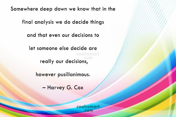 Decision Quote: Somewhere deep down we know that in...