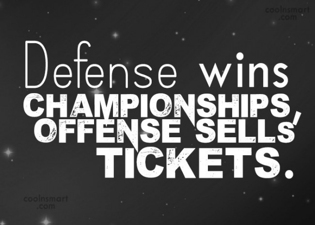 Baseball Quote: Defense wins championships, offense sells tickets.